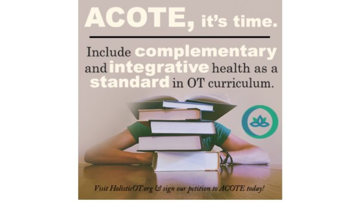 You Can Help! Sign this Petition for the Accreditation Council for Occupational Therapy Education (ACOTE) to Include Complementary & Integrative Health as an OT Curriculum Standard