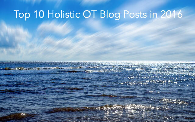 Top 10 Holistic OT Blog Posts in 2016