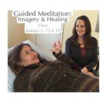 Guided Meditation: Imagery & Healing Class January 2019