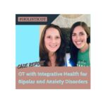 Occupational Therapy with Integrative Health for Bipolar and Anxiety Disorders: Case Report – Now in Remission