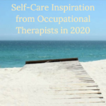 Self-Care Inspiration from Occupational Therapists in 2020