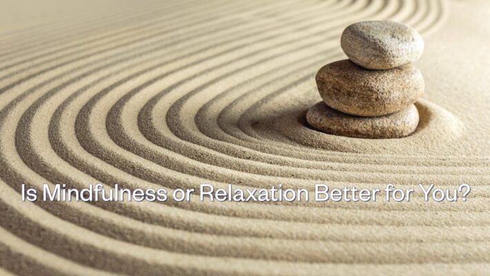 Is Mindfulness or Relaxation Better for You?